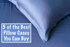 5 of the Best Pillow Cases You Can Buy